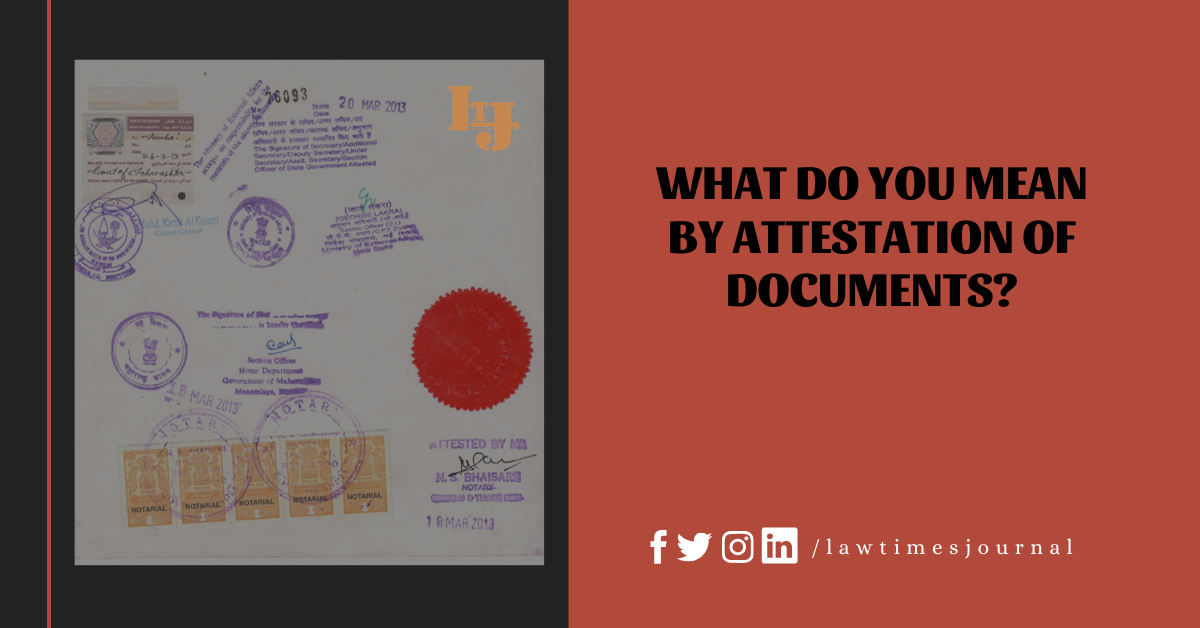 What Do You Mean By Attestation Of Documents Law Times Journal