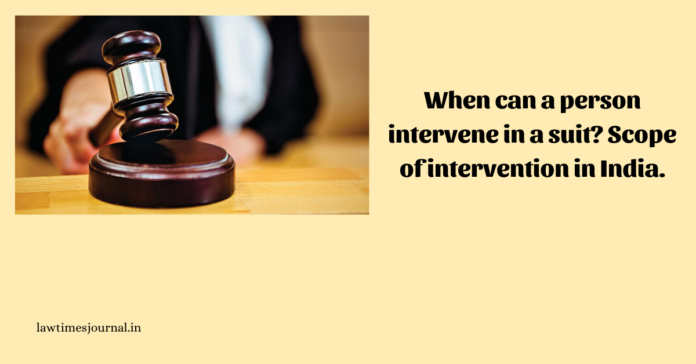 When can a person intervene in a suit? Scope of intervention in India
