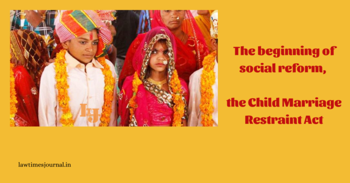 The beginning of a social reform- Child Marriage Restraint Act